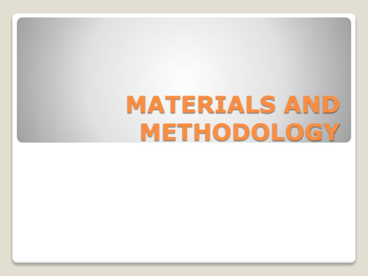 MATERIALS AND METHODOLOGY