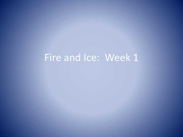 fire and ice week 1 n.