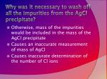 why was it necessary to wash off all the impurities from the agcl precipitate