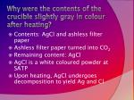 why were the contents of the crucible slightly gray in colour after heating