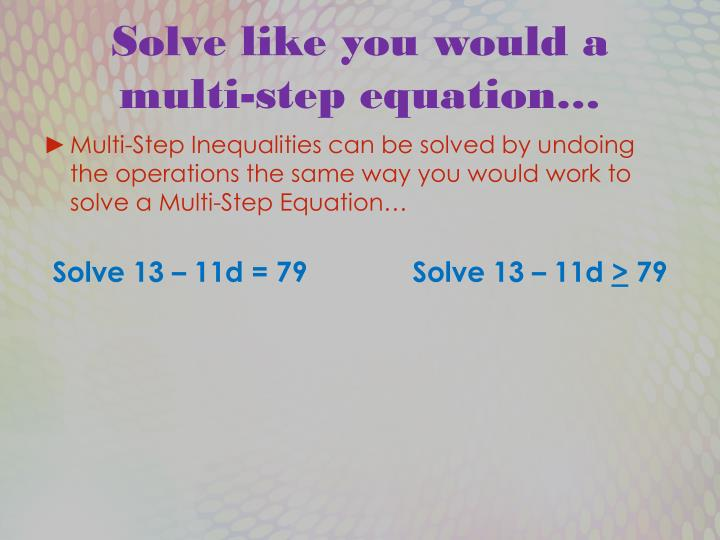 Solve like you would a multi step equation