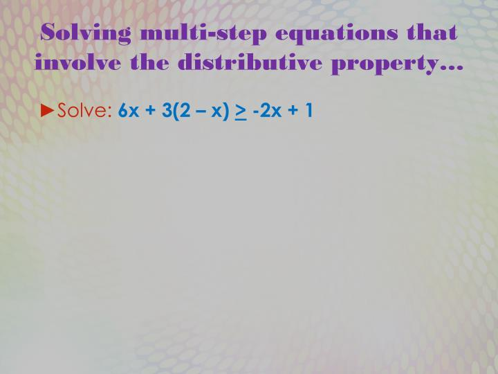 Solving multi-step equations that involve the distributive property…
