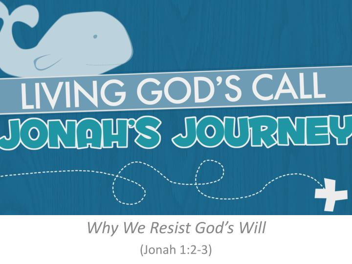 why we resist god s will jonah 1 2 3 n.