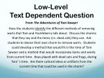 low level text dependent question