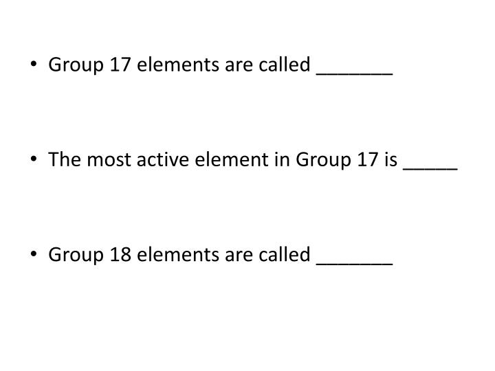 Group 17 elements are called _______