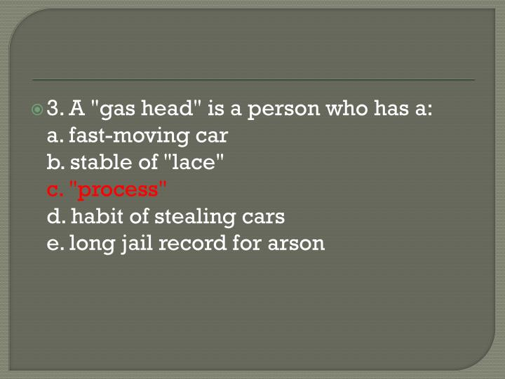 """3. A """"gas head"""" is a person who has a:"""