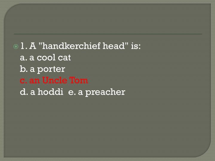 "1. A ""handkerchief head"" is:"