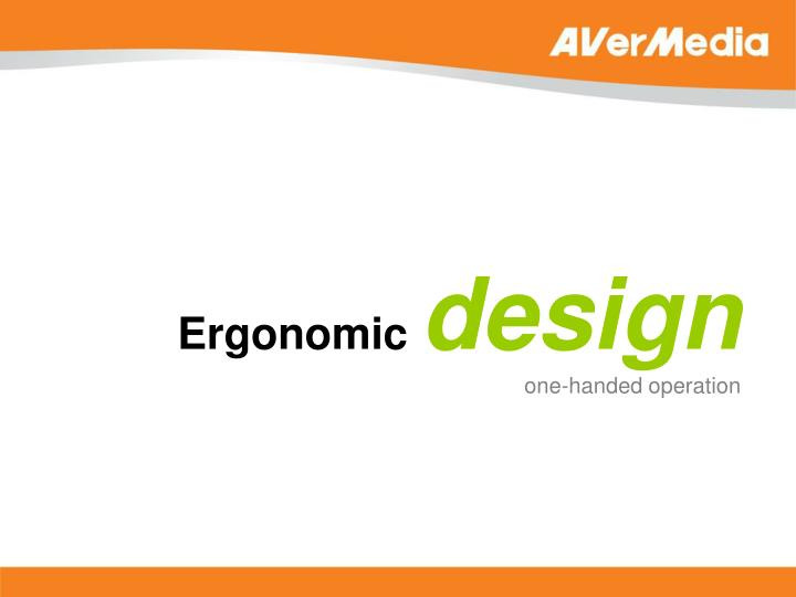 Ergonomic design one handed operation