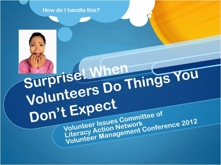Surprise when volunteers do things you don t expect