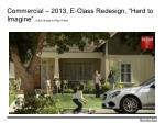 commercial 2013 e class redesign hard to imagine click image to play video