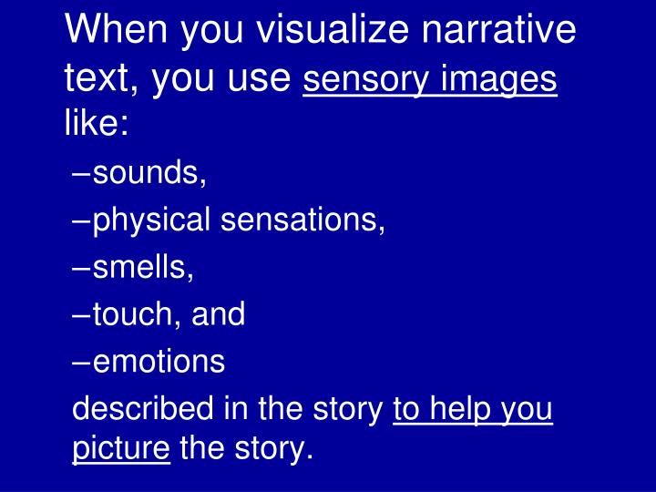 When you visualize narrative text, you use