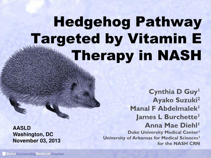 hedgehog pathway targeted by vitamin e therapy in nash n.