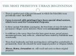 the most primitive urban beginnings1
