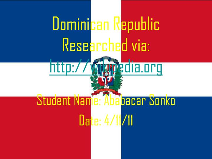Dominican republic researched via http wikipedia org