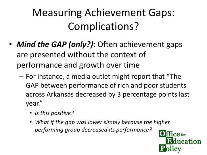 Measuring Achievement Gaps: Complications?