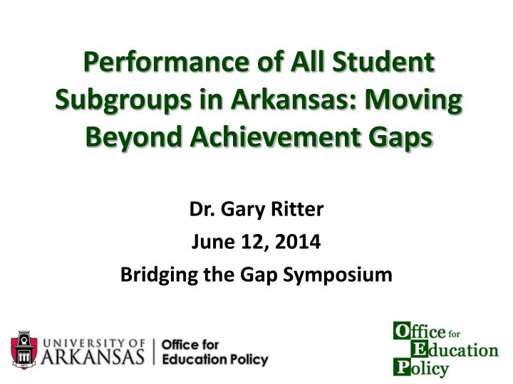 Performance of all student subgroups in arkansas moving beyond achievement gaps