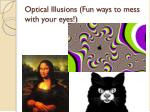 optical illusions fun ways to mess with your eyes