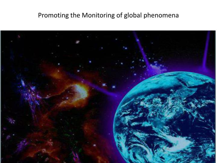 Promoting the Monitoring of global phenomena
