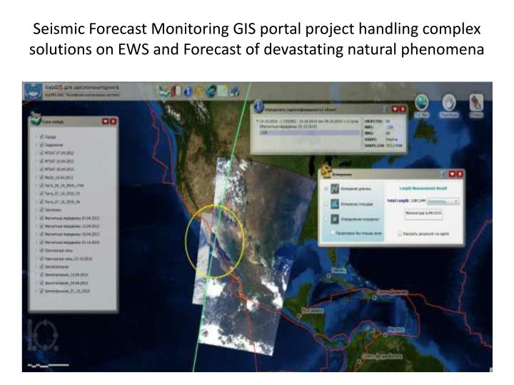 Seismic Forecast Monitoring GIS portal project handling complex solutions on EWS and Forecast of devastating natural phenomena