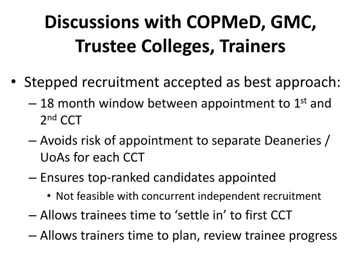 Discussions with COPMeD, GMC, Trustee Colleges, Trainers