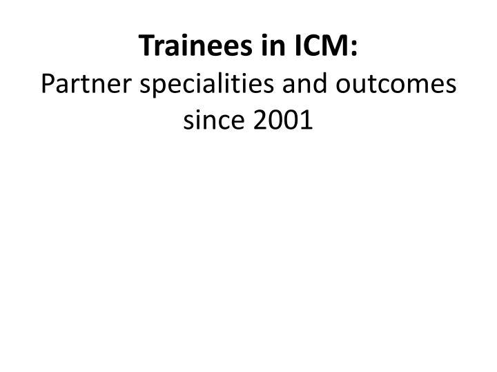 Trainees in ICM: