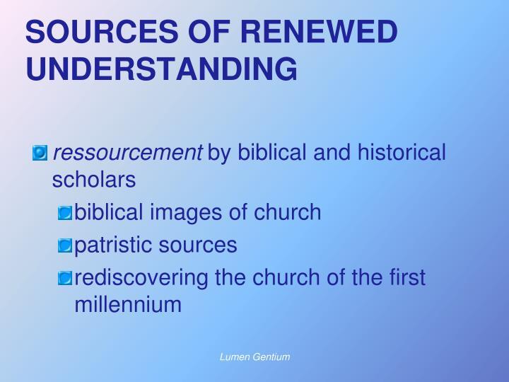 SOURCES OF RENEWED UNDERSTANDING