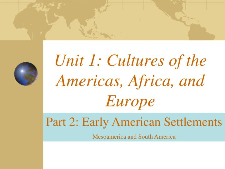 unit 1 cultures of the americas africa and europe n.