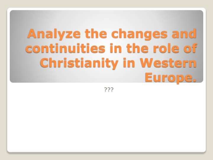 western europes changes and continuities Developments in europe (500-1450 ce) since it became the basis of law in western europe and many demographic changes took place that radically.
