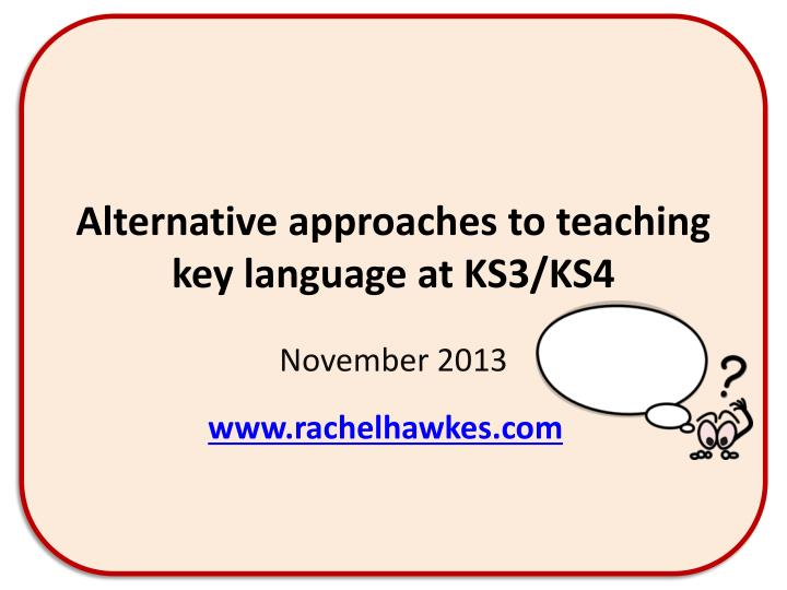 Alternative approaches to teaching key language at KS3/KS4