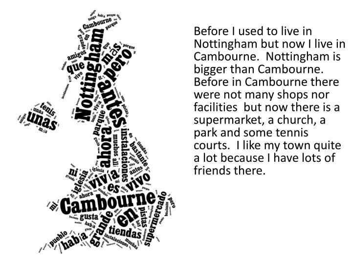 Before I used to live in Nottingham but now I live in
