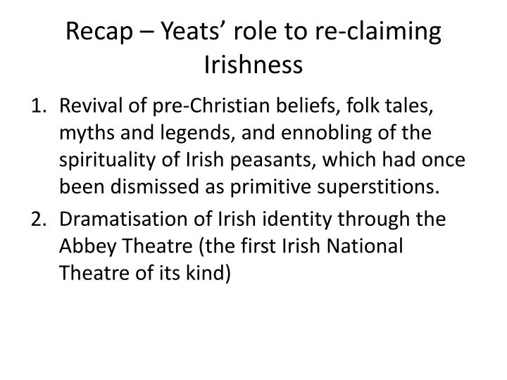 Recap – Yeats' role to re-claiming
