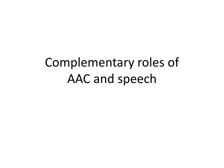 complementary roles of aac and speech n.