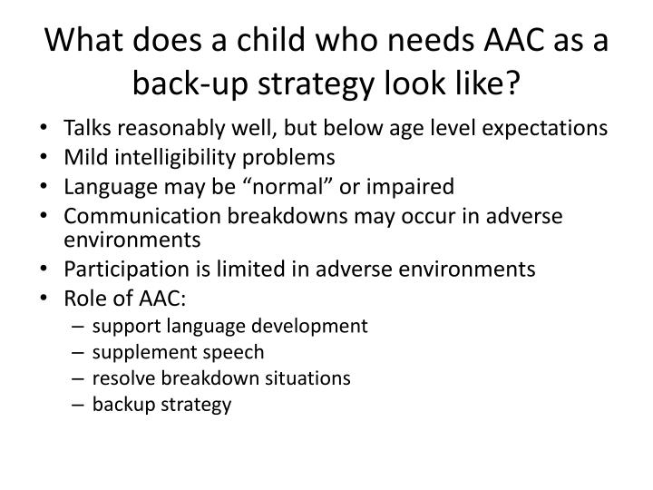 What does a child who needs AAC as a back-up strategy look like?