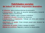 habilidades sociales de inducir en otros respuestas deseables