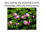 vary reading rate according to prior knowledge difficulty and purpose