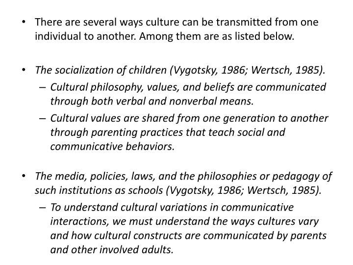 There are several ways culture can be transmitted from one individual to another. Among them are as listed below.