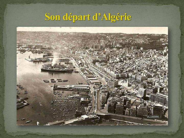 Son départ d'Algérie