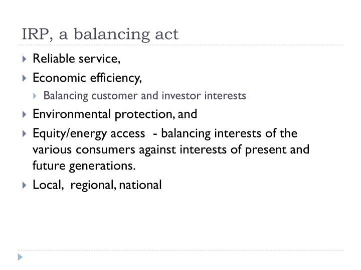 IRP, a balancing act