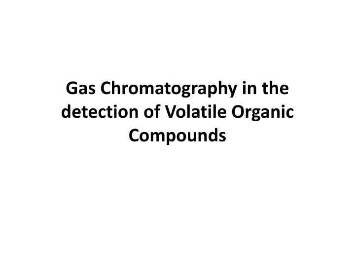 gas chromatography in the detection of volatile organic compounds n.