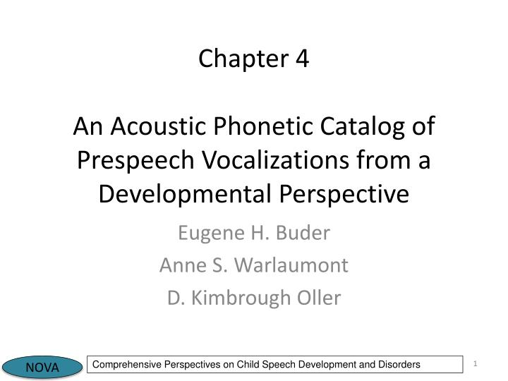Chapter 4 an acoustic phonetic catalog of prespeech vocalizations from a developmental perspective