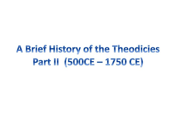 a brief history of the theodicies part ii 500ce 1750 ce n.