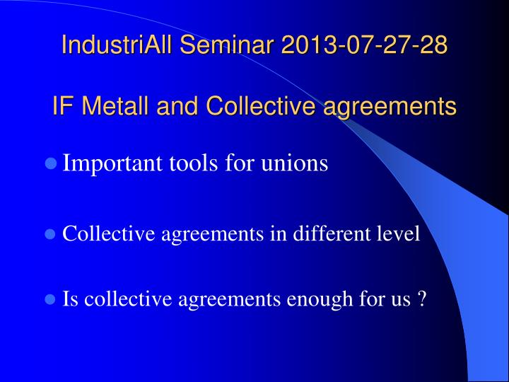 industriall seminar 2013 07 27 28 if metall and collective agreements n.