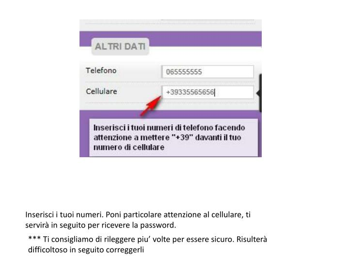 Inserisci i tuoi numeri. Poni particolare attenzione al cellulare, ti servirà in seguito per ricevere la password.