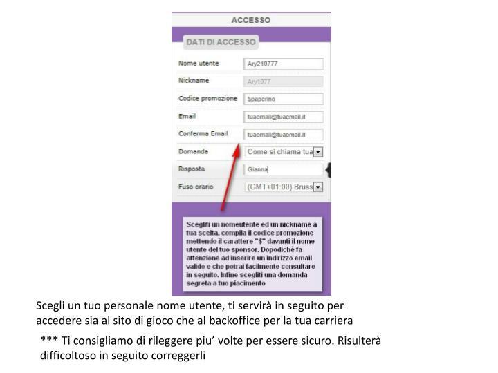 Scegli un tuo personale nome utente, ti servirà in seguito per accedere sia al sito di gioco che al