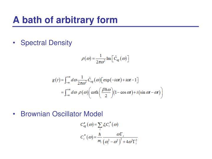 A bath of arbitrary form
