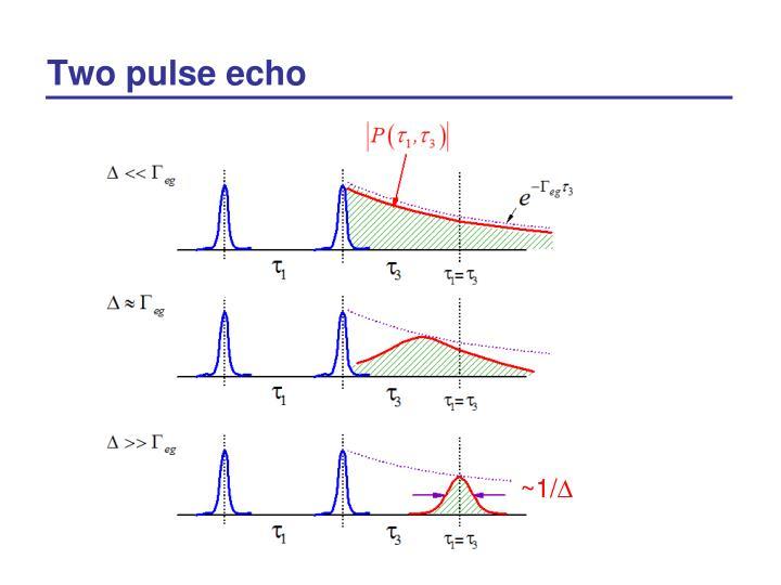 Two pulse echo