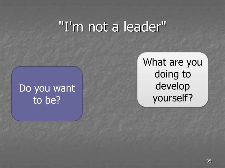 """I'm not a leader"""