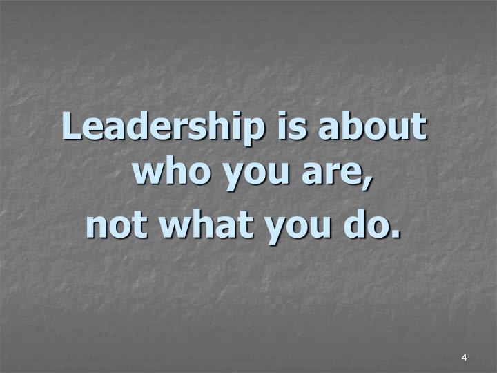 Leadership is about who you are,