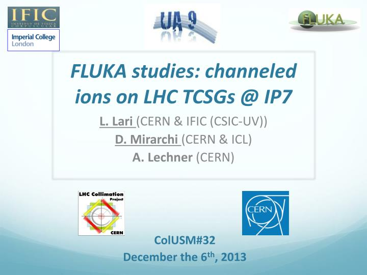 Fluka studies channeled ions on lhc tcsgs @ ip7