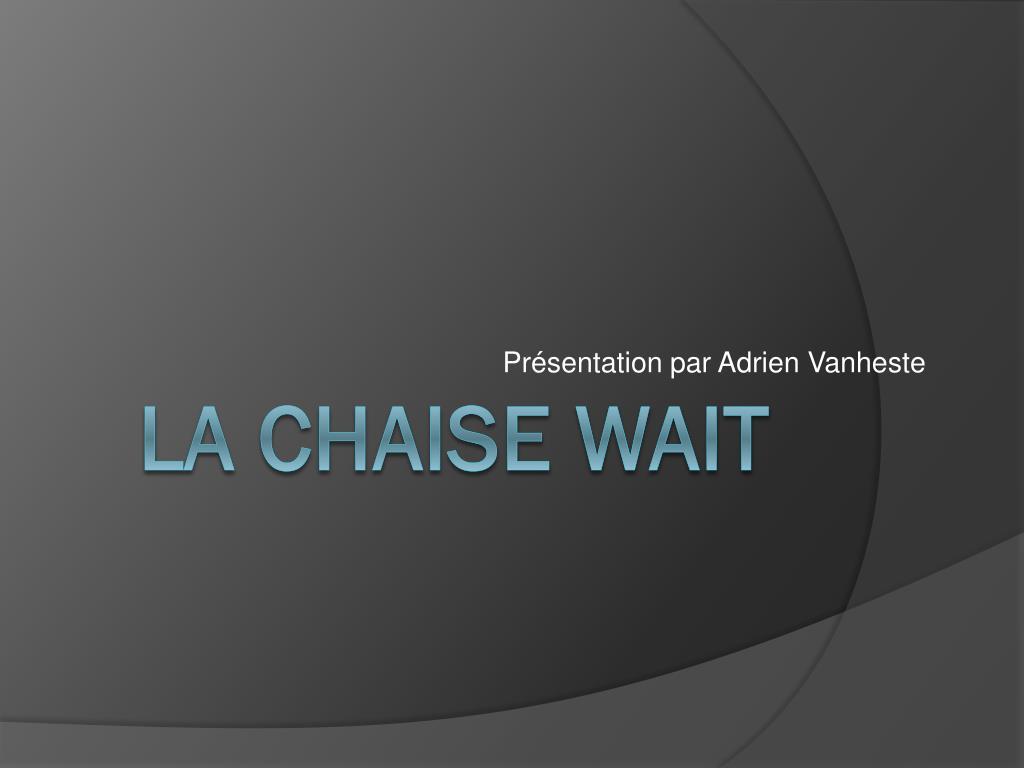 PPT - La chaise Wait PowerPoint Presentation - ID 2282887 1e9187b2cf28